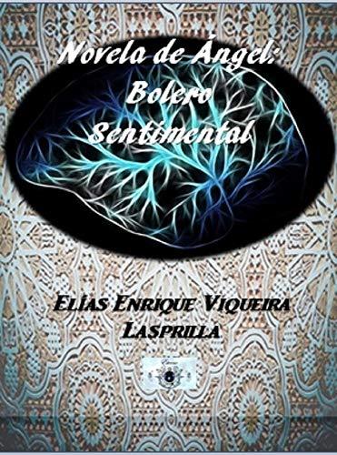 Novela de Ángel: Bolero Sentimental (Spanish Edition)