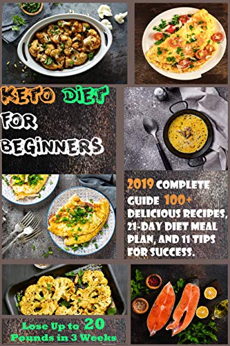 Keto Diet For Beginners: 2019 Complete Guide - 100+ Delicious Recipes , 21-Day Diet Meal Plan , and 11 Tips for Success . Lose Up to 20 Pounds in 3 Weeks by [Ryan, Maria]