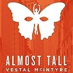 Almost Tall | Vestal McIntyre