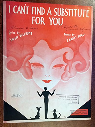 Substitute Music - I CAN'T FIND A SUBSTITUTE FOR YOU (Larry Shay SHEET MUSIC 1933) Excellent condition with writing on upper right, priced accordingly