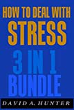 img - for How To Deal With Stress: Sleep Better, Deal with Anxiety Attacks, and Deal with OCD (3 Manuscripts in 1 Book) book / textbook / text book
