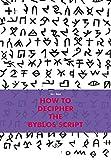 How to Decipher the Byblos Script (Archaeologie: Forschung und Wissenschaft)