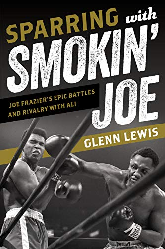 Book Cover: Sparring with Smokin' Joe: Joe Frazier's Epic Battles and Rivalry with Ali