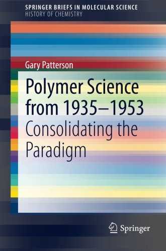 Polymer Science from 1935-1953: Consolidating the Paradigm (SpringerBriefs in Molecular Science)