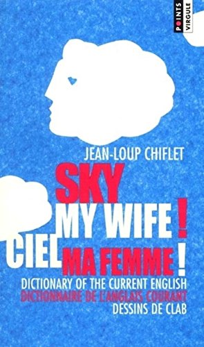 Sky My Wife!/Ciel Ma Femme: Dictionary of the Current English/Dictionnaire De L'Anglais Courant (French Edition)