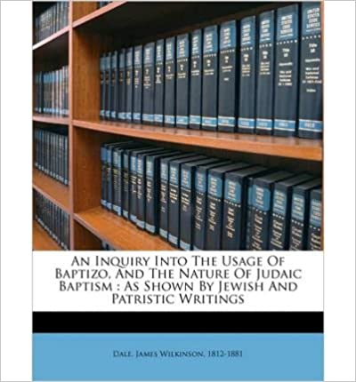 Book An Inquiry Into the Usage of Baptizo, and the Nature of Judaic Baptism: As Shown by Jewish and Patristic Writings (Paperback) - Common
