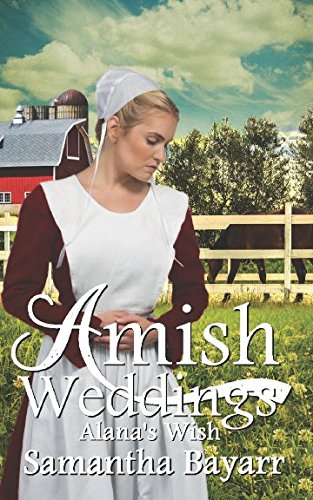 Amish Weddings: Alana's Wish (Amish Wedding Romance) (Volume 4)