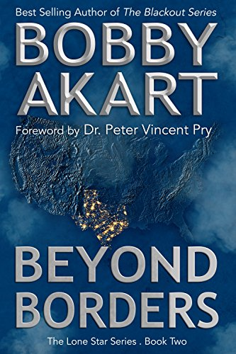 Beyond Borders: Post Apocalyptic EMP Survival Fiction (The Lone Star Series Book 2) by [Akart, Bobby]