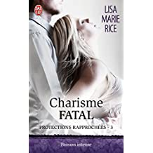 Protections rapprochées (Tome 3) - Charisme fatal (French Edition)