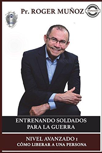 Entrenando Soldados Para La Guerra Espiritual - Nivel Avanzado 1: Como Liberar a una Persona (Volume 1) (Spanish Edition) [Munoz, Roger] (Tapa Blanda)