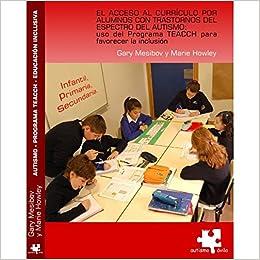 El acceso al currículo por alumnos con trastornos del espectro del autismo: Uso del programa Teacch para favorecer la inc: Amazon.es: Gary Mesibov: Libros
