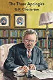 img - for The Three Apologies of G.K. Chesterton: Heretics, Orthodoxy & The Everlasting Man book / textbook / text book