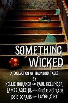 Something Wicked (A Collection of Haunting Tales) by [Honaker, Kellie, Dellinger, Paul, Agee Jr., James, Dorans, Josie, Aust, Layne, Zoltack, Nicole]