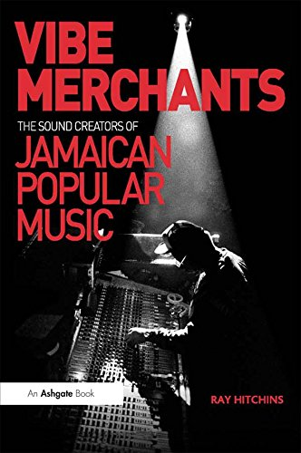 Vibe Merchants: The Sound Creators of Jamaican Popular Music (Ashgate Popular and Folk Music Series)