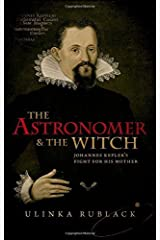 The Astronomer and the Witch: Johannes Kepler's Fight for his Mother by Ulinka Rublack (2015-10-22) Unknown Binding