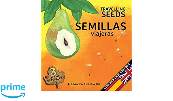 Semillas viajeras - Travelling Seeds: Version bilingue Espanol/Ingles (La serie bilingue MAMI NATURALEZA) (Volume 3) (Spanish Edition): Rebecca Bielawski: ...