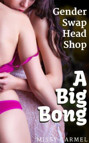 Gender Swap Head Shop: A Big Bong (Gender Swap Transformation Erotica Book 1)