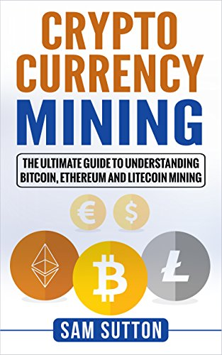 Read Cryptocurrency Mining: The Ultimate Guide to Understanding Bitcoin, Ethereum, and Litecoin Minin<br />P.D.F