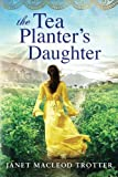 The Tea Planters Daughter (The India Tea Series)