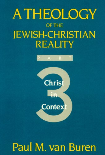 Theology of the Jewish-Christian Reality: Part 3: Christ in Context (Pt. 3)