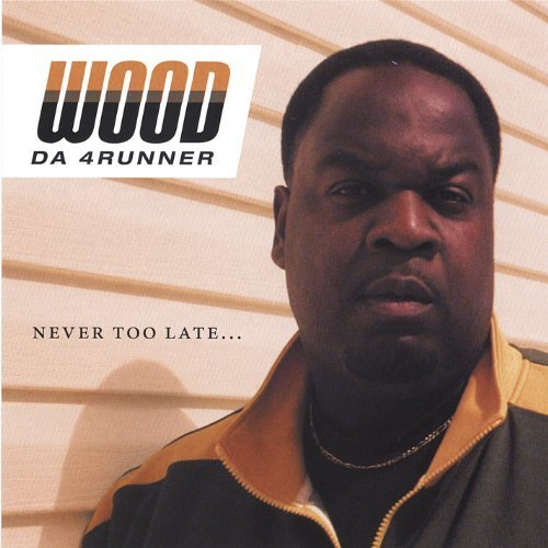 Never Too Late by Wood Da 4runner (2006-10-10)