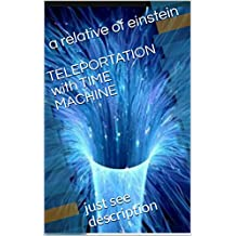 TELEPORTATION with TIME MACHINE: just see description