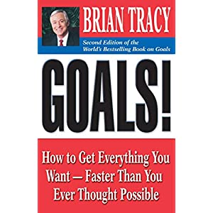 Goals!: How to Get Everything You Want — Faster Than You Ever Thought Possible