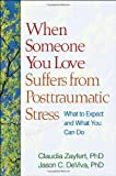 img - for When Someone You Love Suffers from Posttraumatic Stress: What to Expect and What You Can Do book / textbook / text book