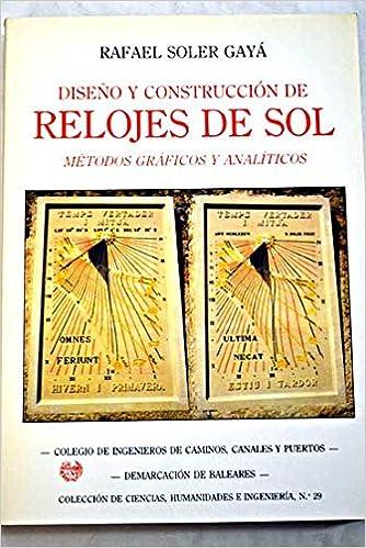 Diseño y construccion de relojes de sol: Amazon.es: Rafael Soler Gaya: Libros