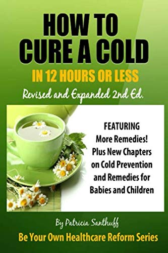 How to Cure A Cold in Twelve Hours or Less: Revised and Expanded Second Edition