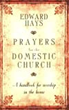 Prayers for the Domestic Church, Edward M. Hays, 0939516799
