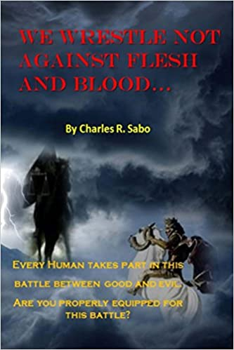 Libri pdf gratuiti per il download We Wrestle Not Against Flesh and Blood: There is a battle going on between good and evil, light against the darkness.  Do you know your enemy? Are you equipped to do battle? PDF RTF
