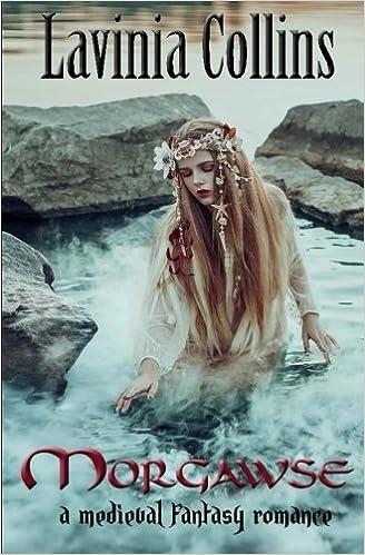 Morgawse: A Medieval Fantasy Romance: Lavinia Collins