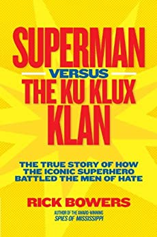 Superman versus the Ku Klux Klan: The True Story of How the Iconic Superhero Battled the Men of Hate (History (US)) by [Bowers, Richard]