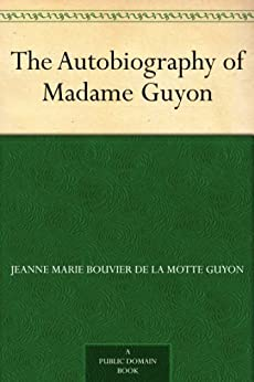 The Autobiography of Madame Guyon by [Guyon 1648-1717, Jeanne Marie Bouvier de la Motte]
