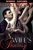 A Wife's Fantasy [Ménage a Trois, Explicit Sex] (Women's Fantasies Book 1)