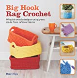 Big Hook Rag Crochet: 25 quick-stitch designs using yarn made from leftover fabric