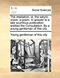 The Retaliation; or, the Satyric Vision, Young Gentleman Of This City., 1140969501