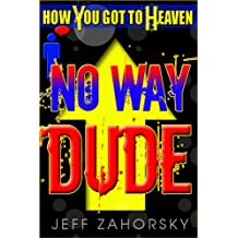 No Way Dude: How You Got To Heaven (Holy Bible Insights Collection Book 1)