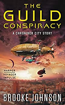 The Guild Conspiracy: A Chroniker City Story by [Johnson, Brooke]