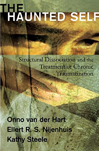 The Haunted Self: Structural Dissociation and the Treatment of Chronic Traumatization (Norton Series on Interpersonal Neurobiology) Pdf