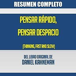 Resumen del Libro Pensar Rápido, Pensar Despacio de Daniel Kahneman [Summary of the Book Thinking Fast and Slow by Daniel Kahneman]