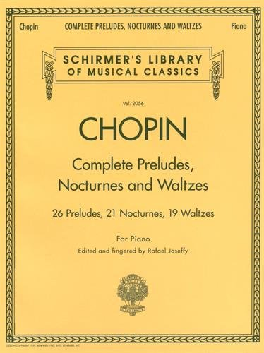 Complete Preludes, Nocturnes & Waltzes: 26 Preludes, 21 Nocturnes, 19 Waltzes for Piano (Schirmer's Library of Musical Classics) (Sheet Music Piano)