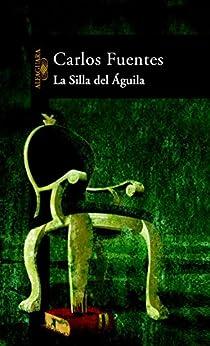 La silla del águila de [Fuentes, Carlos]