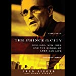 The Prince of the City: Giuliani, New York, and the Genius of American Life | Fred Siegel