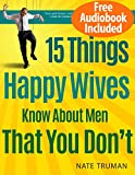 15 Things Highly Happy Wives and Girlfriends Understand About Men That You Don't