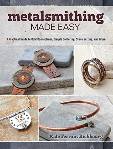 (Metalsmithing Made Easy: A Practical Guide to Cold Connections, Simple Soldering, Stone Setting, and More!)