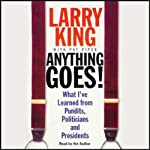 Anything Goes!: What I've Learned from Pundits, Politicians, and Presidents | Larry King