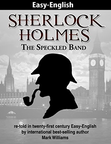 Sherlock Holmes : The Speckled Band - re-told in twenty-first century Easy-English (Easy-English Classics : Sherlock Holmes Book 5)