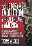 The History and Evolution of Healthcare in America, Thomas W. Loker, 1475900740